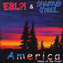 ESL?! & Shamus O'niel - America: Home of the Free?