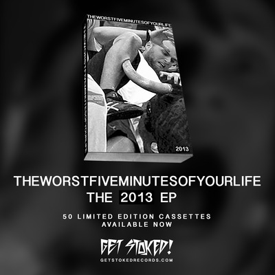 The worst five minutes of your life - 2013 ep (cassette)
