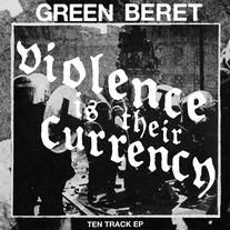 Green Beret - 'Violence Is Their Currency' 12inch EP