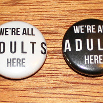 "We're All Adults Here 1"" Pin"