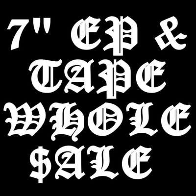 "Whole$ale : 10x 7"" ep's & tapes"