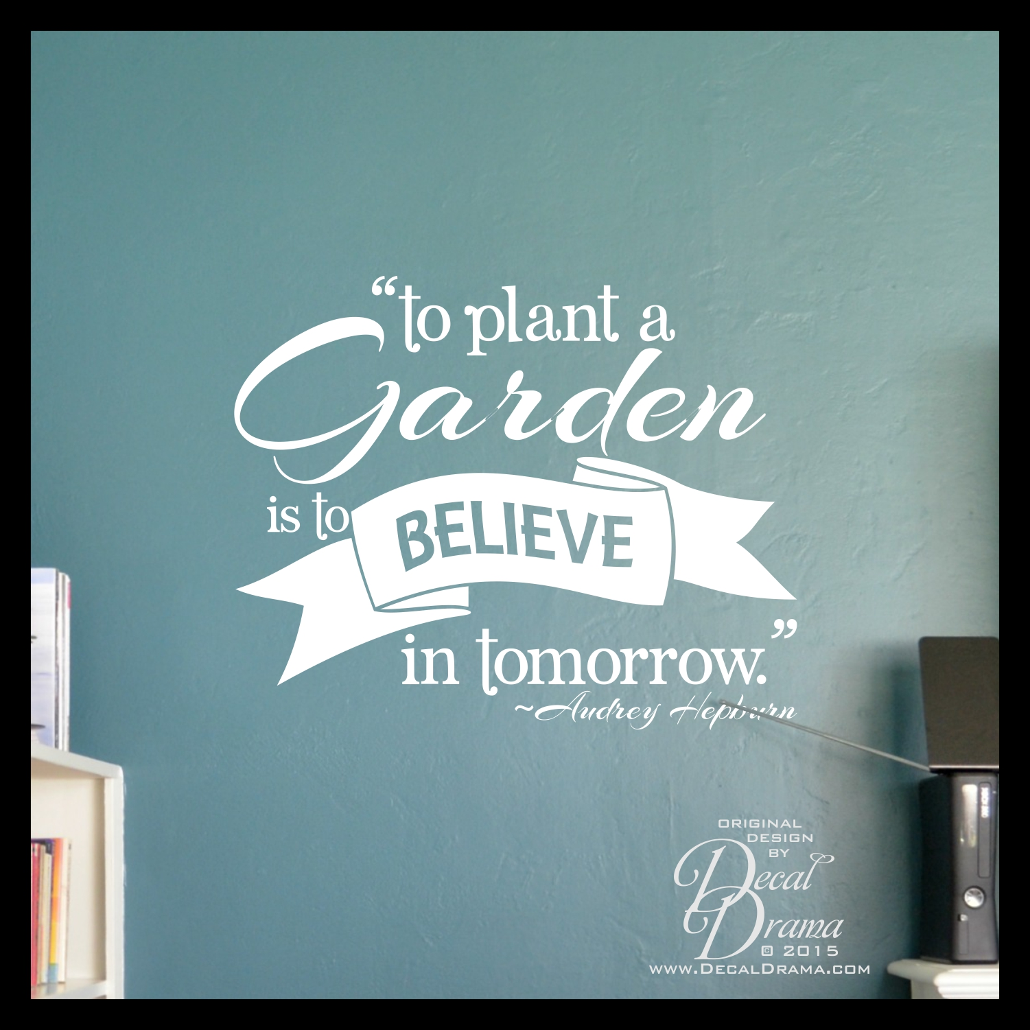 Decal Drama To Plant A Garden Is To Believe In Tomorrow Audrey Hepburn Vinyl Wall Decal