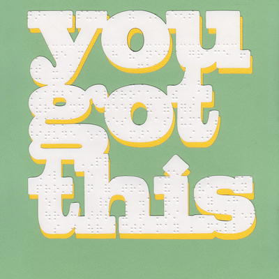You got this poster - braille - green and yellow