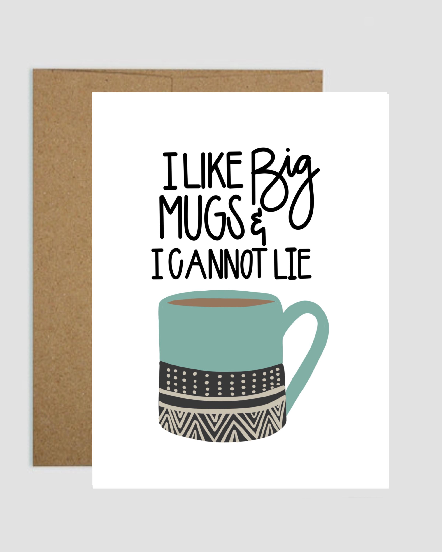 I Like Big Mugs And I Can Not Lie Greeting Card Shop Kindyl Paris