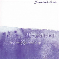 Jeremiah's Grotto-Through It All/Million Miles Double CD