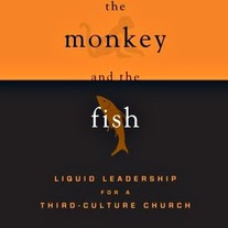 The Monkey and the Fish: Liquid Leadership for a Third-Culture Church (Signed Copy)