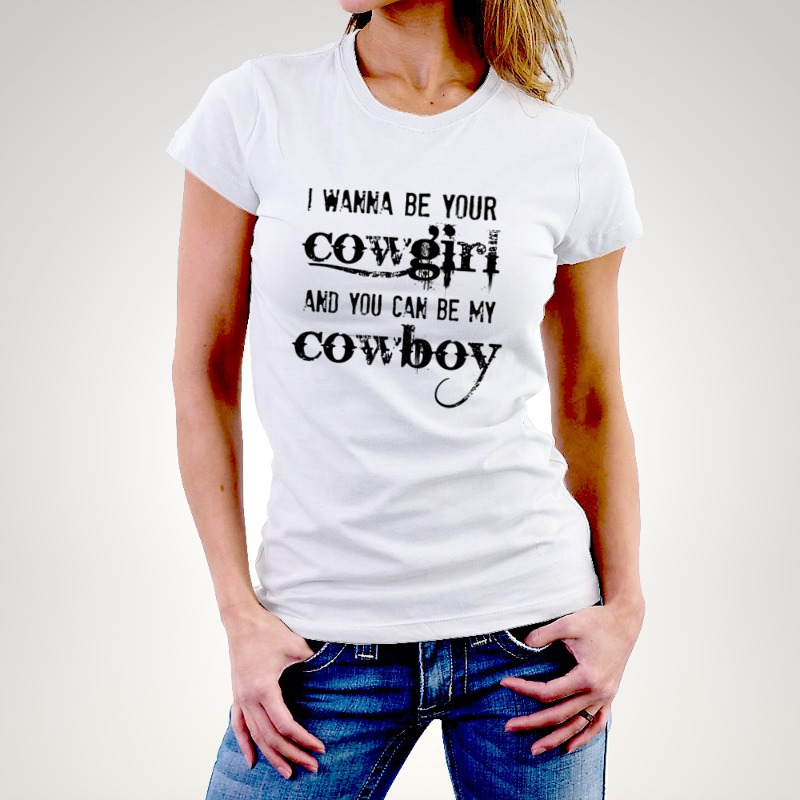 release info on distinctive design aliexpress Cowgirl T Shirt: I Wanna Be Your Cowgirl and You Can Be My Cowboy. Quote T  Shirts