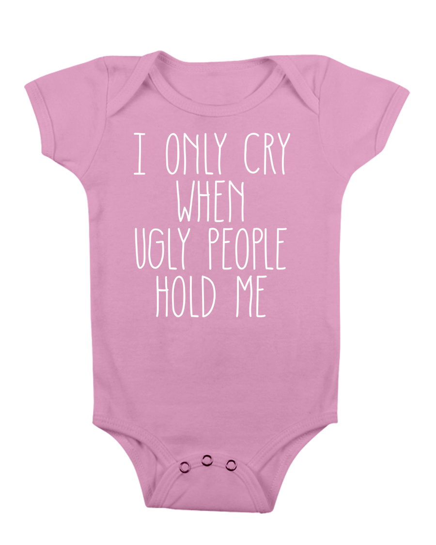 FUNNY BABY ONESIE I ONLY CRY WHEN UGLY PEOPLE HOLD ME CUTE ...