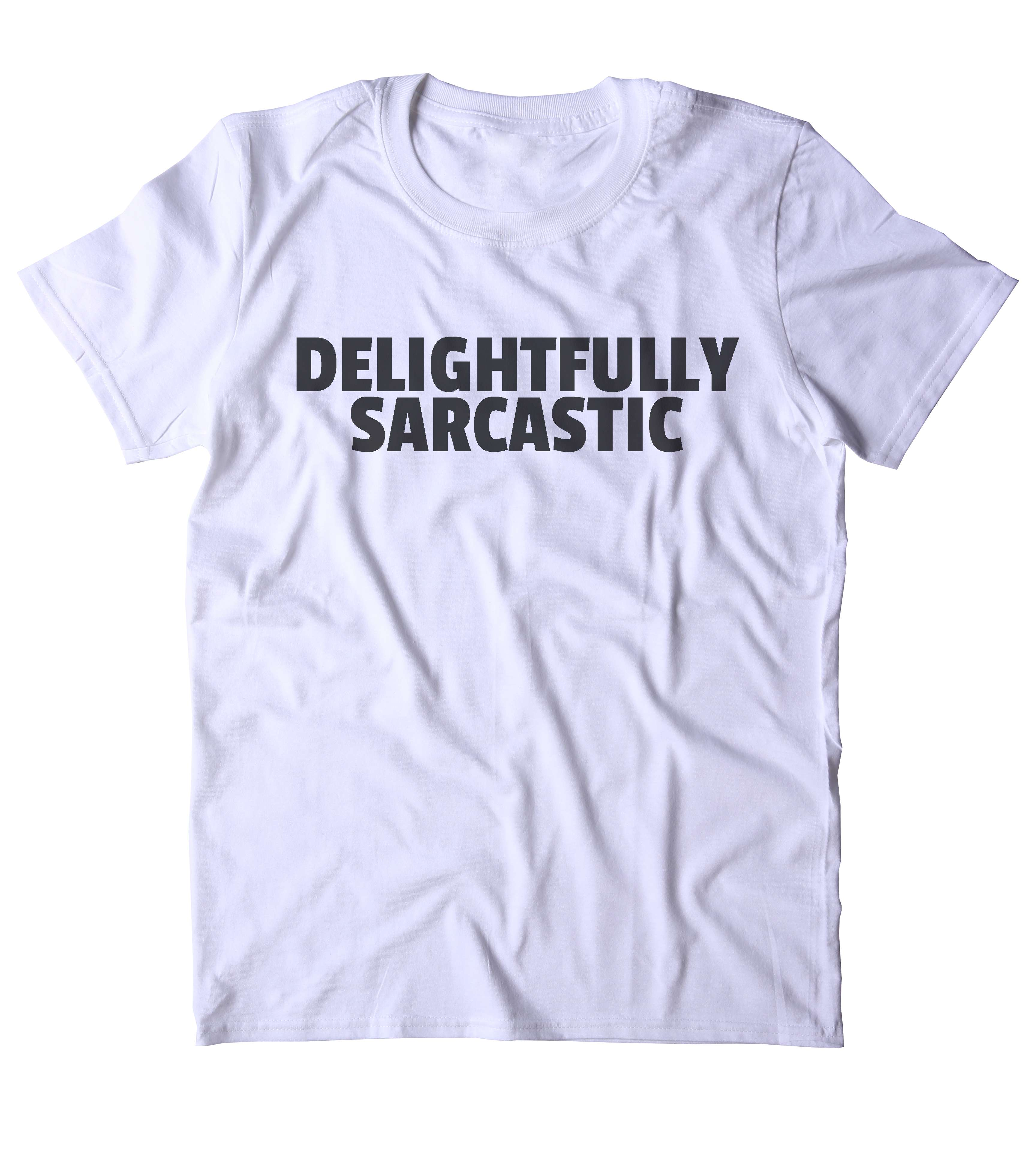 a2d48070 Delightfully Sarcastic T-Shirt Funny Sarcastic Anti Social Sarcasm Attitude  Clothing Tumblr Shirt