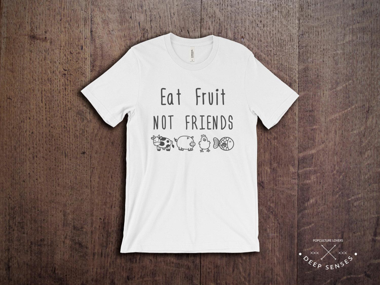 b5d5c813 Vegan Shirt - Eat Fruit Not Friends, Vegetarianism Shirt, Vegan Girl ...