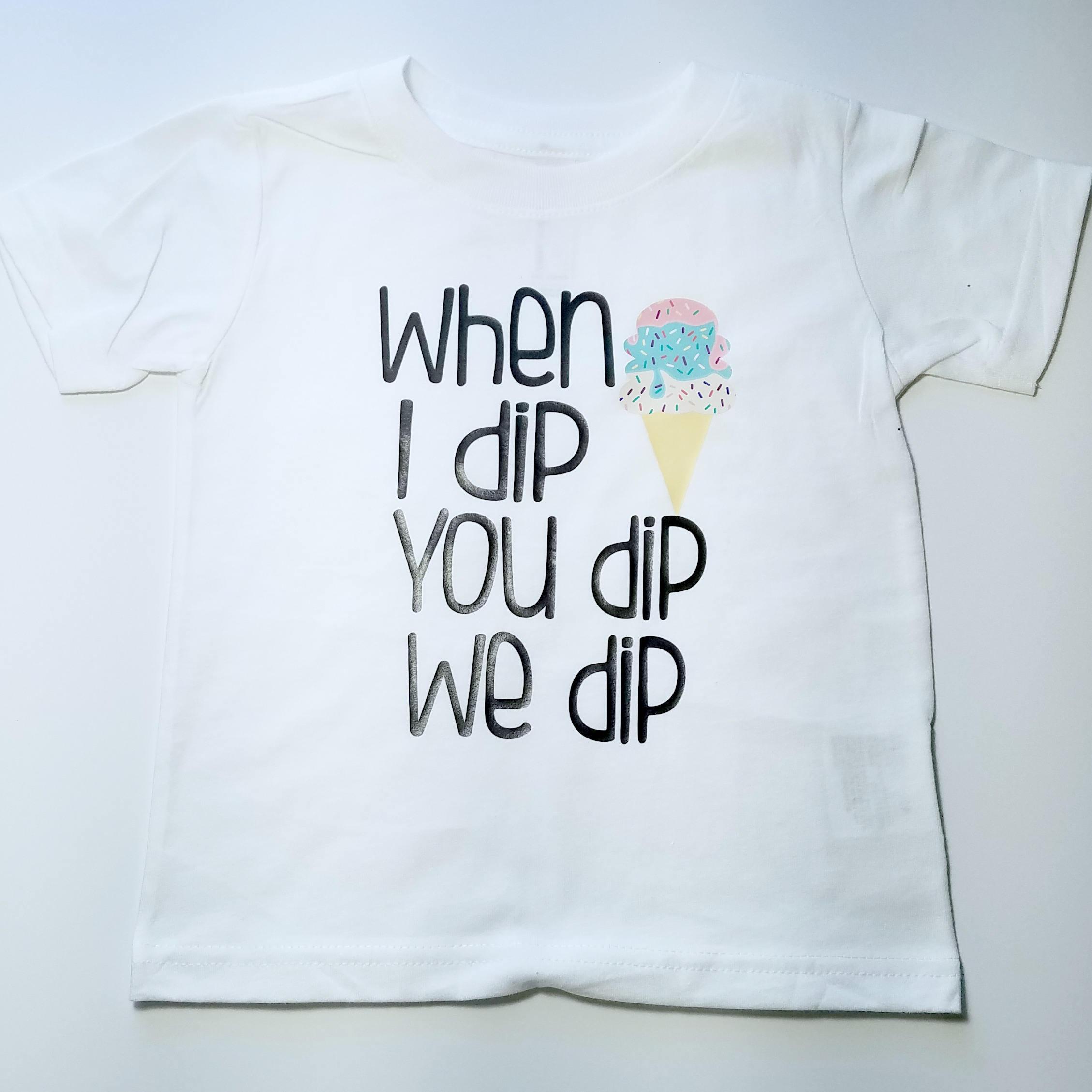 When I Dip Ice Cream Funny Kid S Shirts Toddler Shirt Baby Shirt