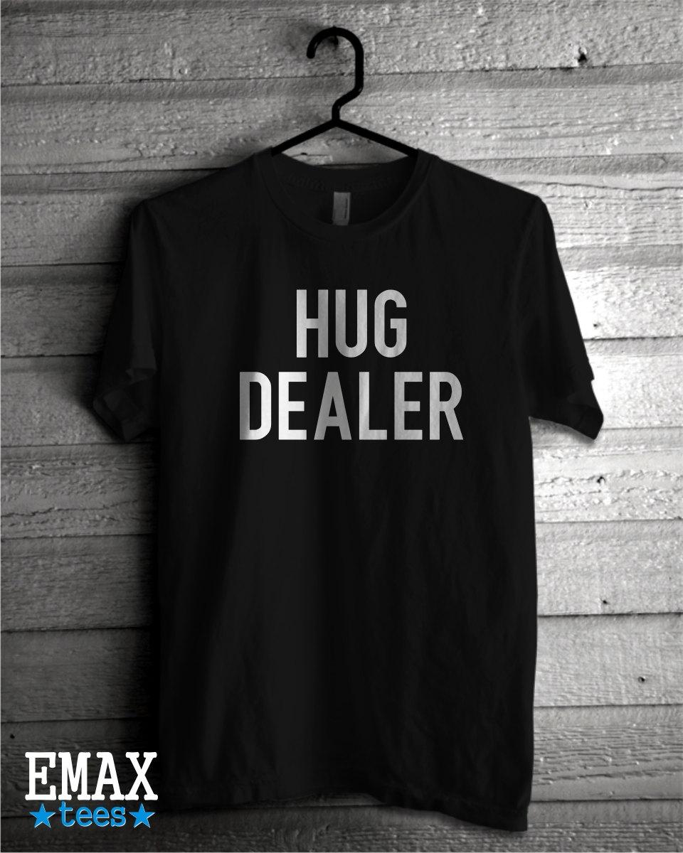 dbf5dc56 Hug Dealer Tshirt, Tumblr Shirt Hug Dealer Funny Tee Cute Shirt 100 ...