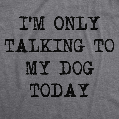 445ff92f ... Womens only talking to my dog today funny shirts dog lovers novelty  cool t shirt